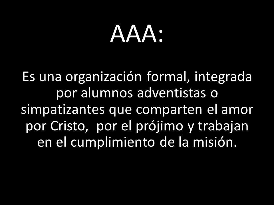 AAA: Es una organización formal, integrada por alumnos adventistas o simpatizantes que comparten el amor por Cristo, por el prójimo y trabajan en el c