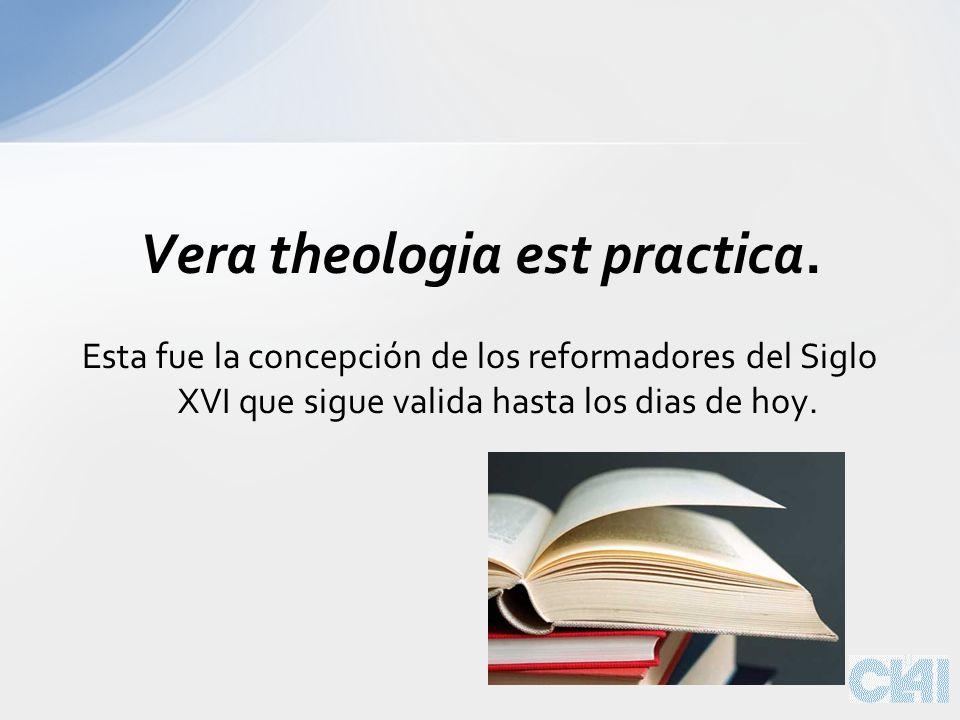 Vera theologia est practica.