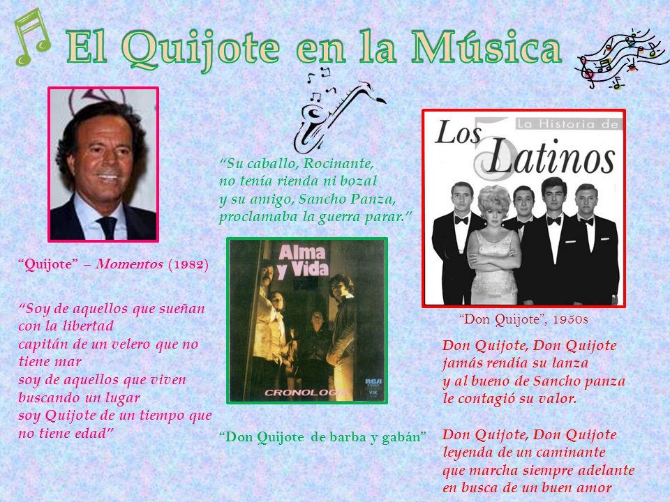 Quijote – Momentos (1982) Don Quijote de barba y gabán Soy de aquellos que sueñan con la libertad capitán de un velero que no tiene mar soy de aquello