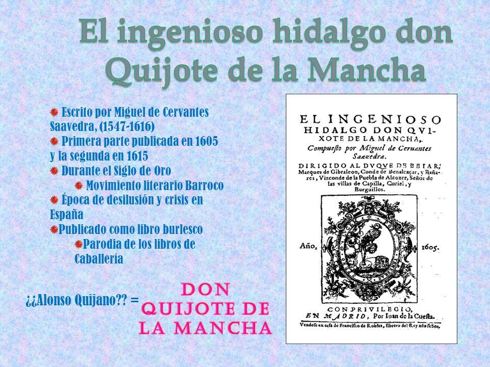 Escrito por Miguel de Cervantes Saavedra, (1547-1616) Primera parte publicada en 1605 y la segunda en 1615 Durante el Siglo de Oro Movimiento literari