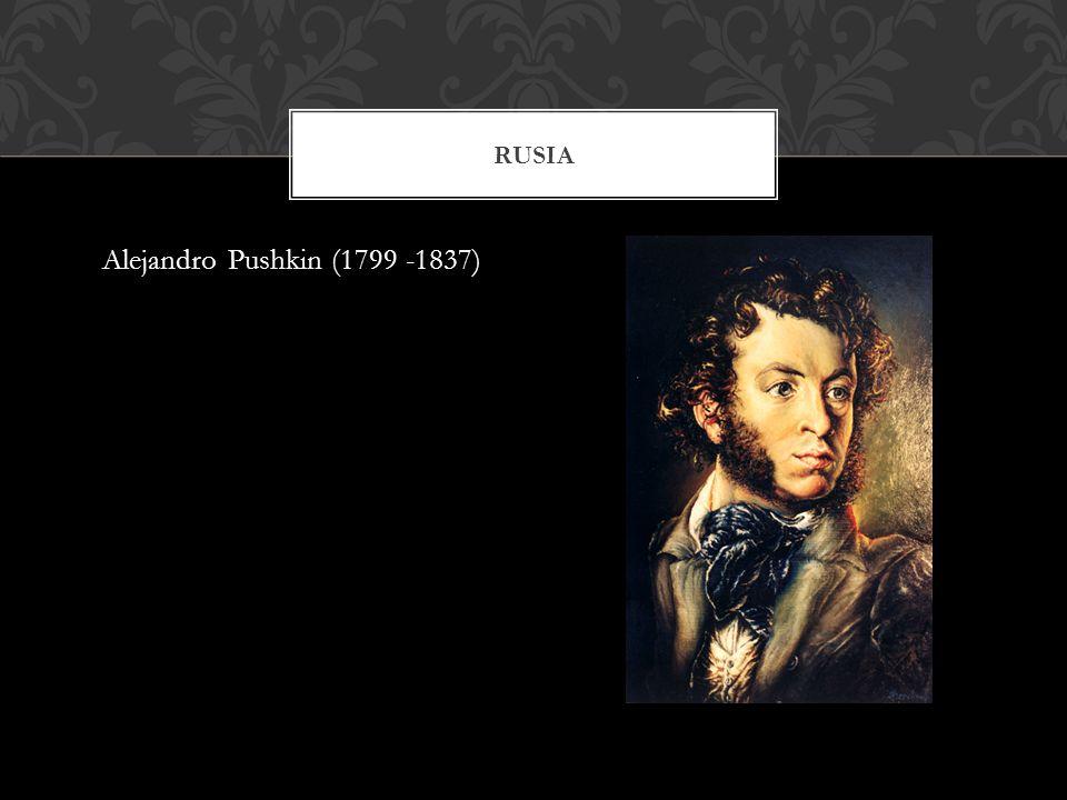 Alejandro Pushkin (1799 -1837) RUSIA