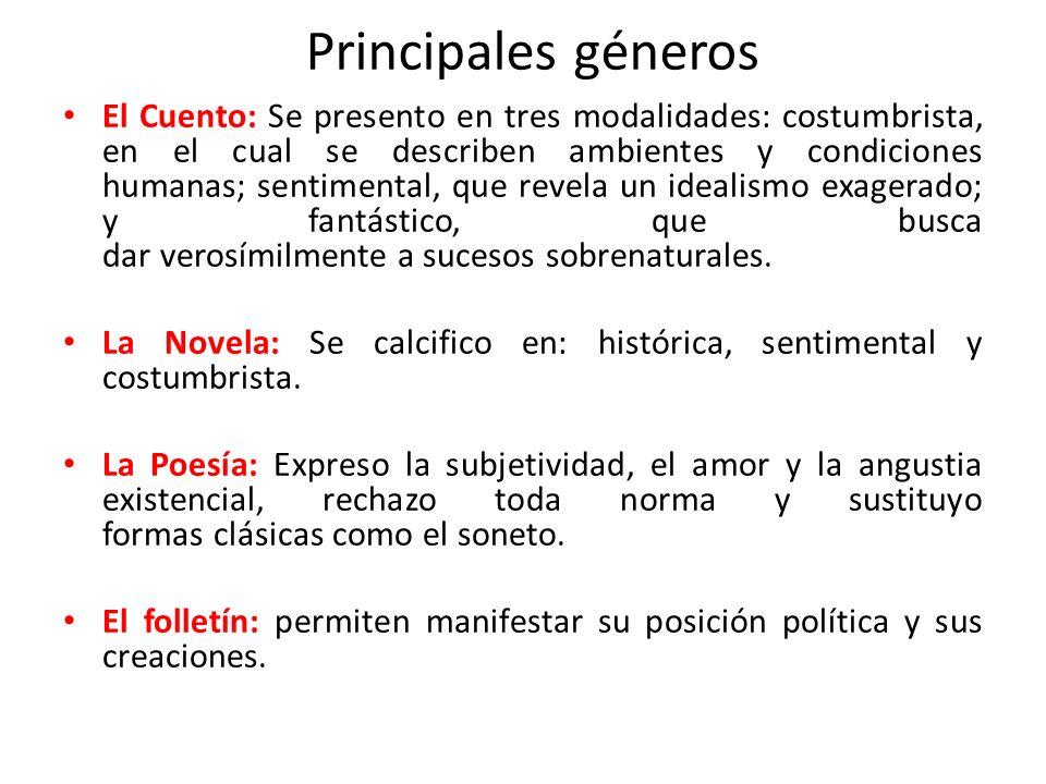 Principales géneros El Cuento: Se presento en tres modalidades: costumbrista, en el cual se describen ambientes y condiciones humanas; sentimental, qu