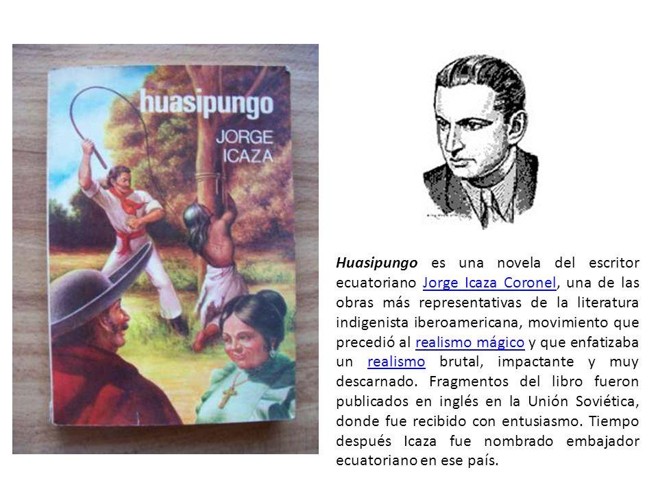 Huasipungo es una novela del escritor ecuatoriano Jorge Icaza Coronel, una de las obras más representativas de la literatura indigenista iberoamerican
