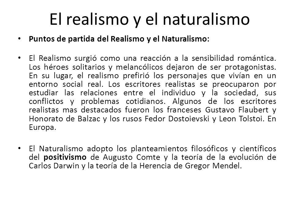 Puntos de partida del Realismo y el Naturalismo: El Realismo surgió como una reacción a la sensibilidad romántica. Los héroes solitarios y melancólico