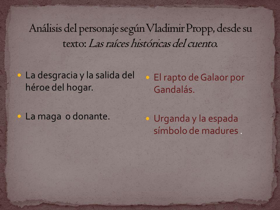 La desgracia y la salida del héroe del hogar. La maga o donante. El rapto de Galaor por Gandalás. Urganda y la espada símbolo de madures.