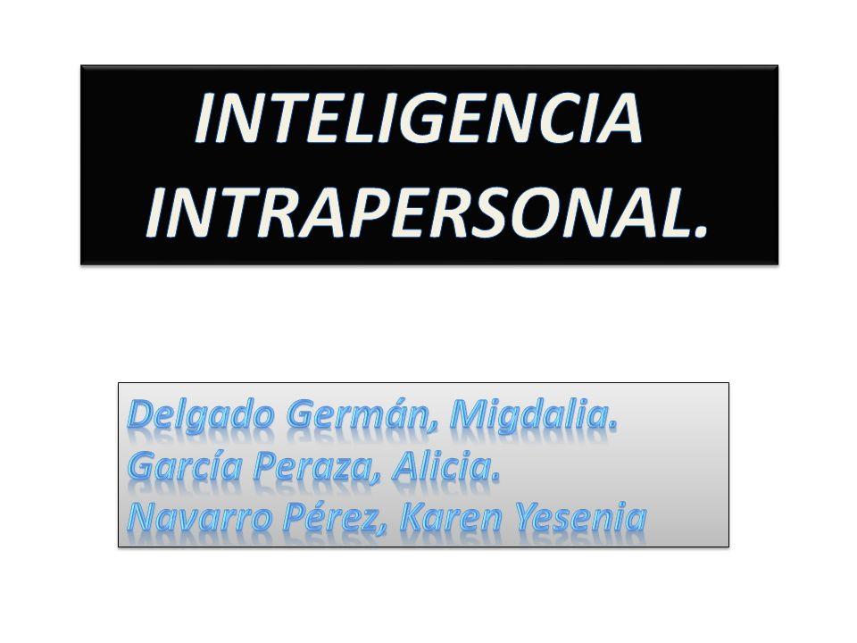 La inteligencia intrapersonal consiste, según la definición de Howard Gardner, en el conjunto de capacidades que nos permiten formar un modelo preciso y verídico de nosotros mismos, así como utilizar dicho modelo para desenvolvernos de manera eficiente en la vida.