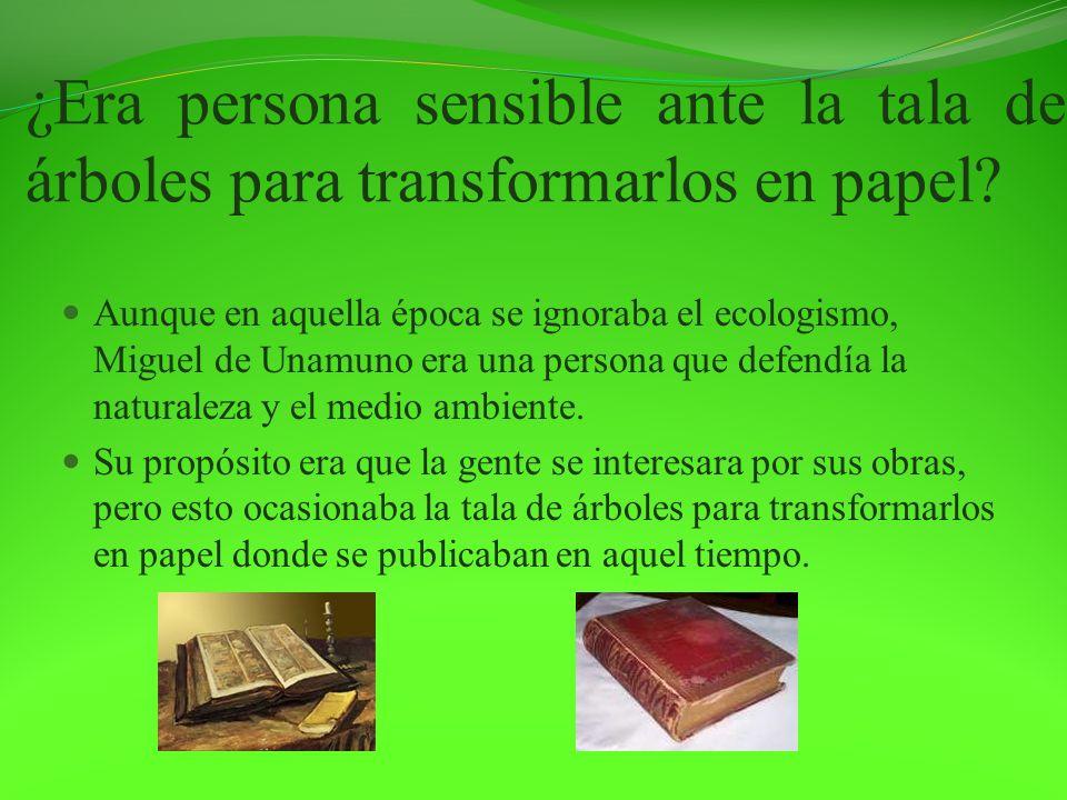¿Era persona sensible ante la tala de árboles para transformarlos en papel? Aunque en aquella época se ignoraba el ecologismo, Miguel de Unamuno era u