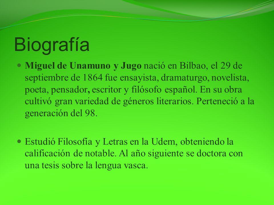 Biografía Miguel de Unamuno y Jugo nació en Bilbao, el 29 de septiembre de 1864 fue ensayista, dramaturgo, novelista, poeta, pensador, escritor y filó