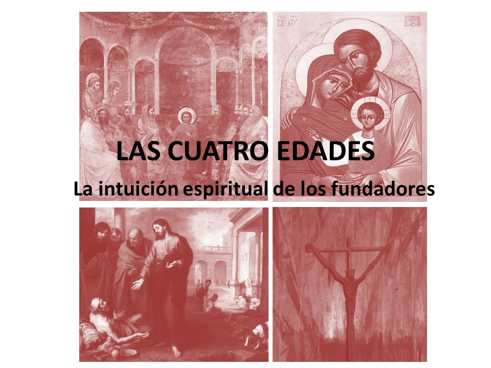 LAS CUATRO EDADES La intuición espiritual de los fundadores