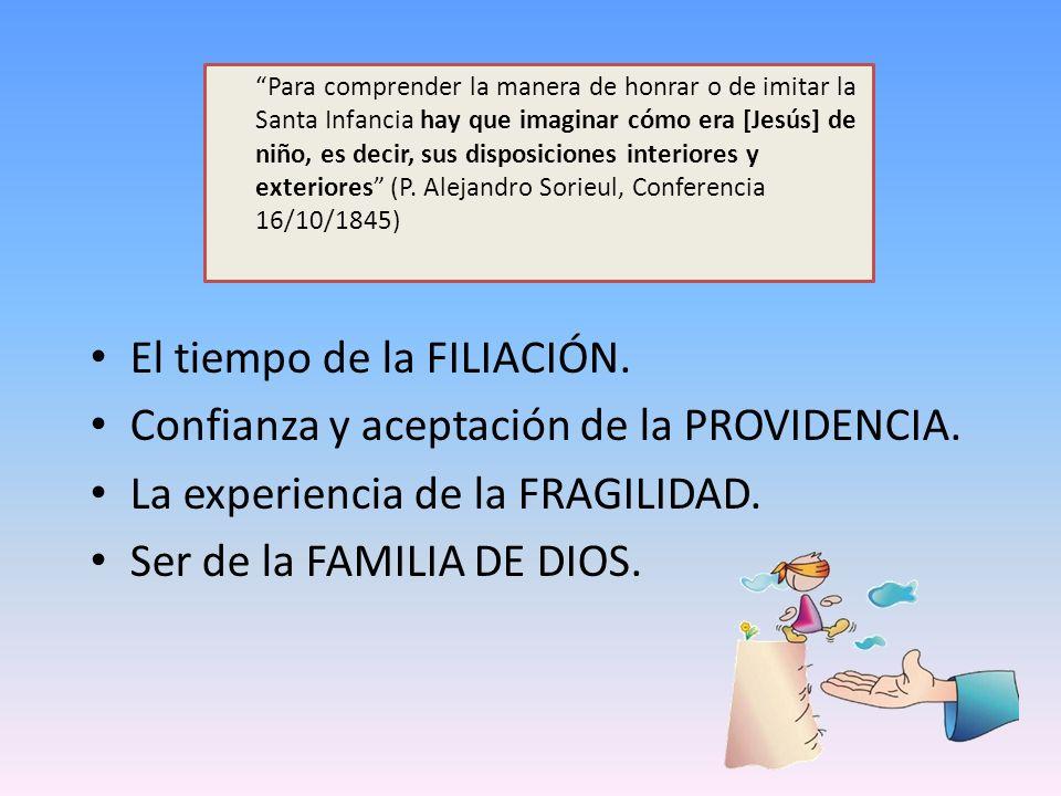 El tiempo de la FILIACIÓN. Confianza y aceptación de la PROVIDENCIA. La experiencia de la FRAGILIDAD. Ser de la FAMILIA DE DIOS.