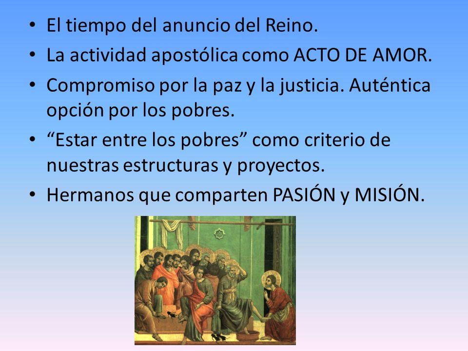 El tiempo del anuncio del Reino. La actividad apostólica como ACTO DE AMOR. Compromiso por la paz y la justicia. Auténtica opción por los pobres. Esta