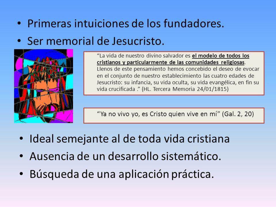 Primeras intuiciones de los fundadores. Ser memorial de Jesucristo. Ideal semejante al de toda vida cristiana Ausencia de un desarrollo sistemático. B