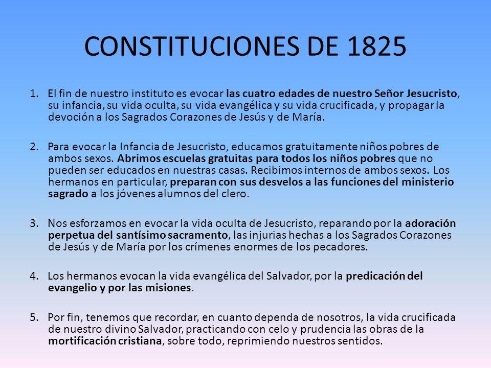 CONSTITUCIONES DE 1825 1. El fin de nuestro instituto es evocar las cuatro edades de nuestro Señor Jesucristo, su infancia, su vida oculta, su vida ev