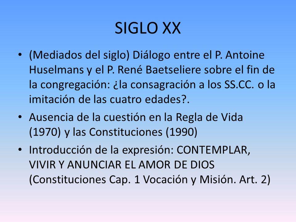 SIGLO XX (Mediados del siglo) Diálogo entre el P. Antoine Huselmans y el P. René Baetseliere sobre el fin de la congregación: ¿la consagración a los S