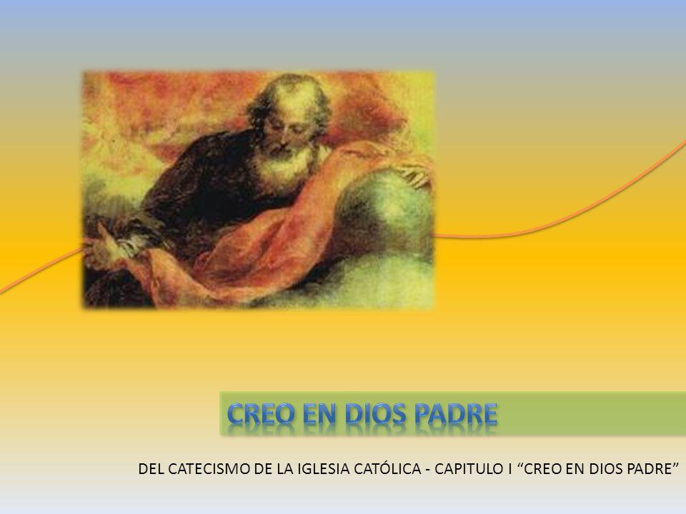 DEL CATECISMO DE LA IGLESIA CATÓLICA - CAPITULO I CREO EN DIOS PADRE