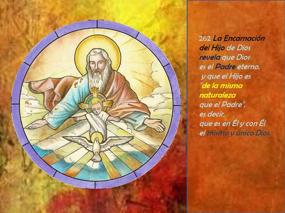 262 La Encarnación del Hijo de Dios revela que Dios es el Padre eterno, y que el Hijo es