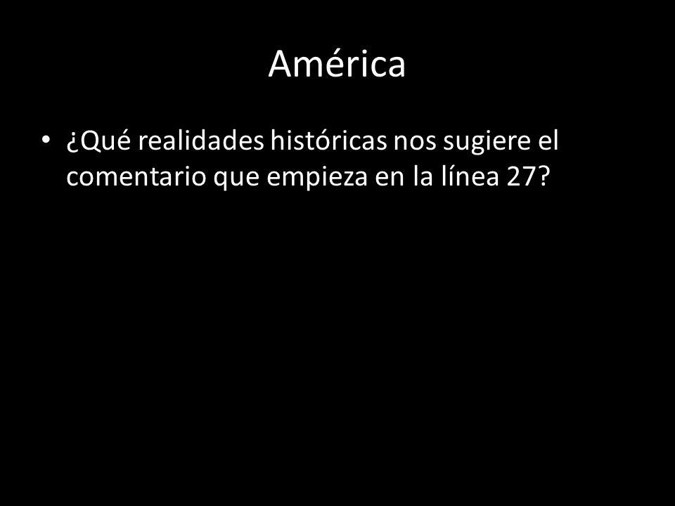 América ¿Qué realidades históricas nos sugiere el comentario que empieza en la línea 27?