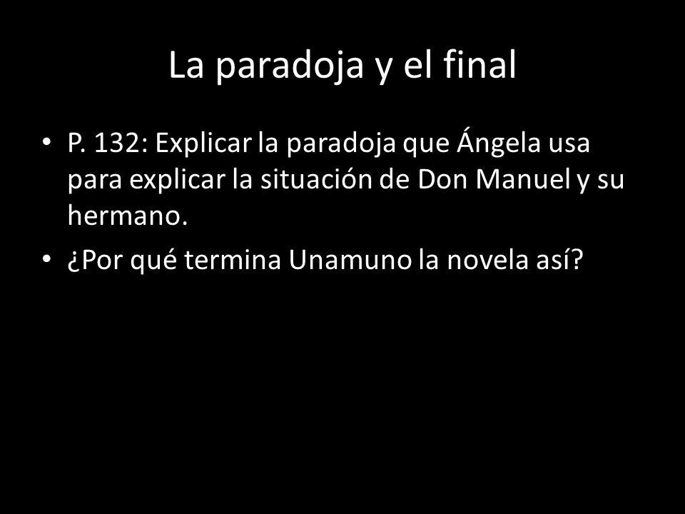 La paradoja y el final P. 132: Explicar la paradoja que Ángela usa para explicar la situación de Don Manuel y su hermano. ¿Por qué termina Unamuno la