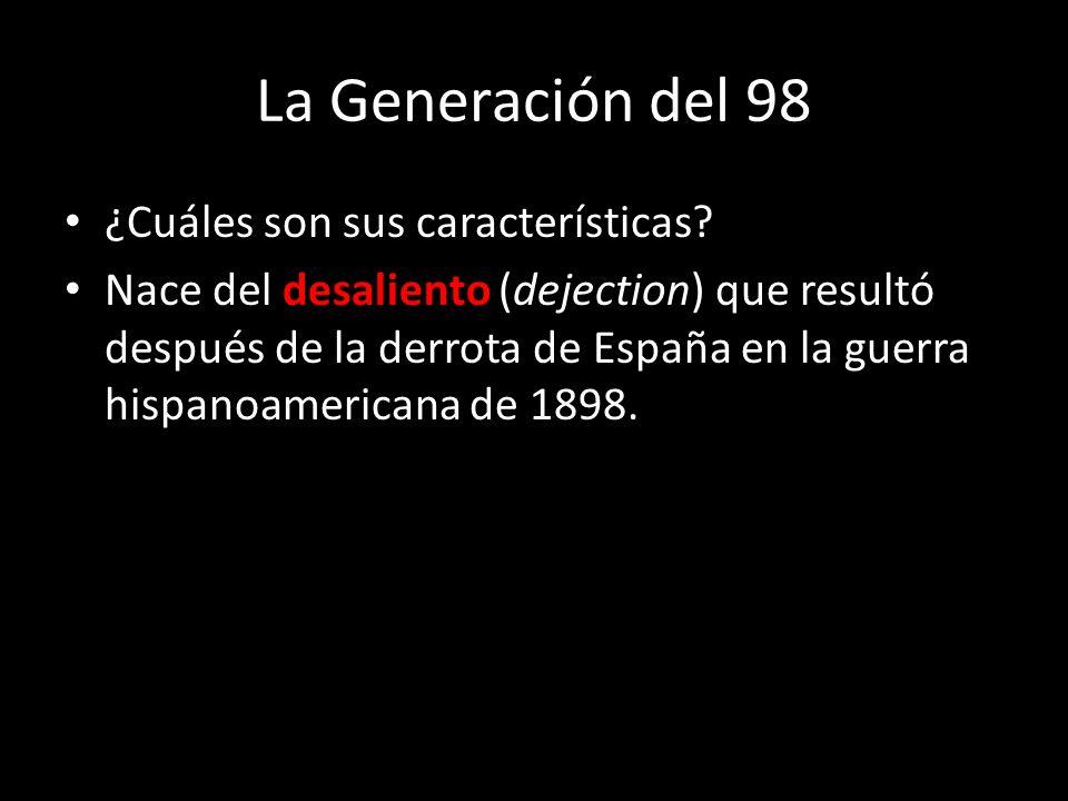 La Generación del 98 ¿Cuáles son sus características? Nace del desaliento (dejection) que resultó después de la derrota de España en la guerra hispano