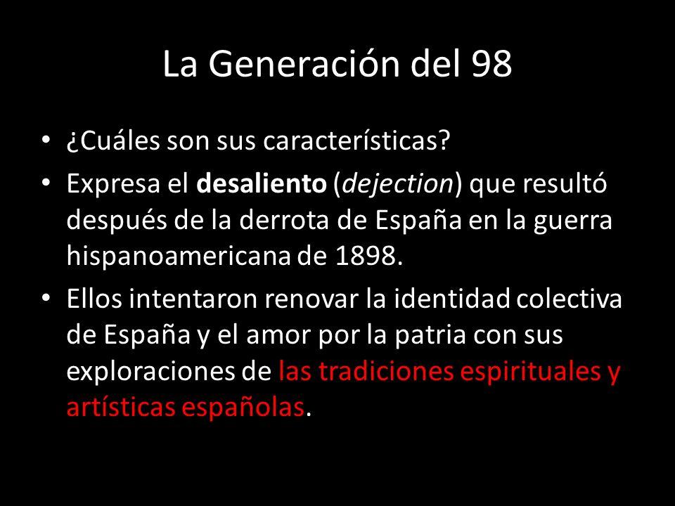 La Generación del 98 ¿Cuáles son sus características? Expresa el desaliento (dejection) que resultó después de la derrota de España en la guerra hispa