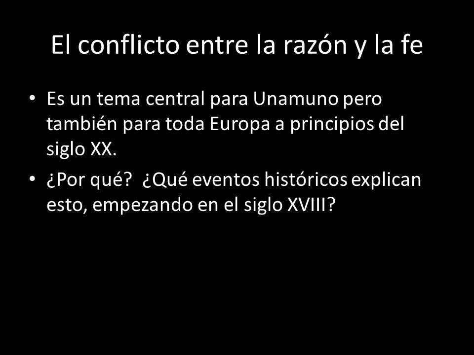 El conflicto entre la razón y la fe Es un tema central para Unamuno pero también para toda Europa a principios del siglo XX. ¿Por qué? ¿Qué eventos hi