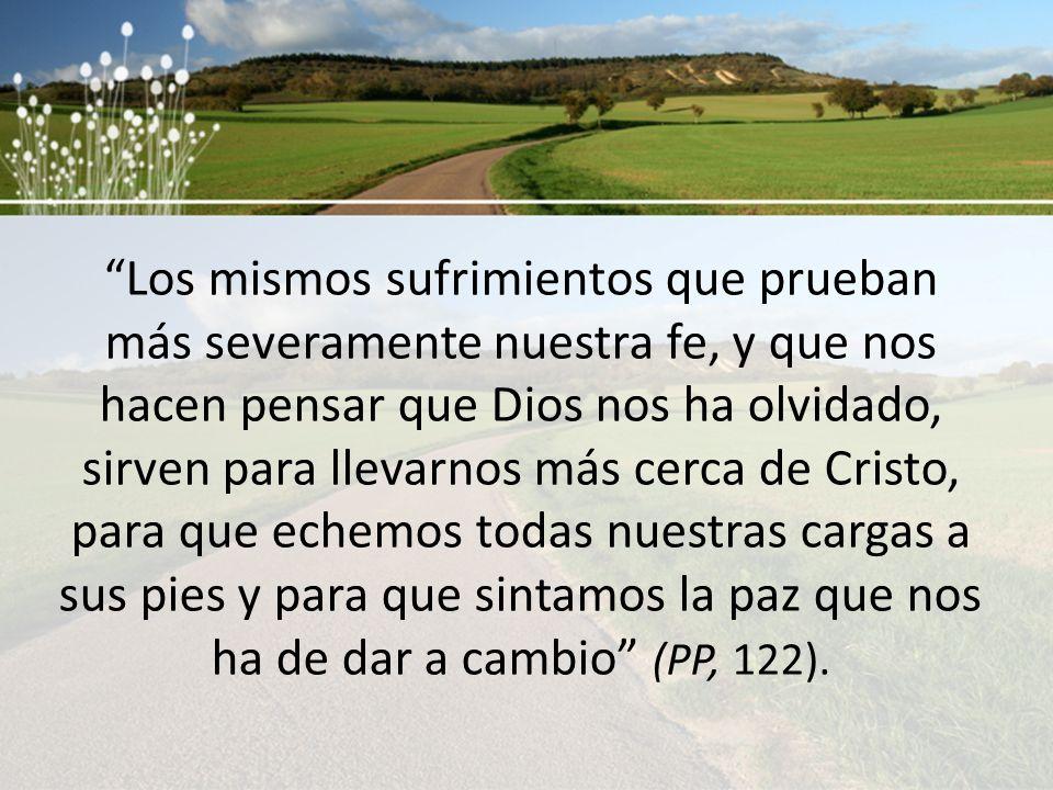 Los mismos sufrimientos que prueban más severamente nuestra fe, y que nos hacen pensar que Dios nos ha olvidado, sirven para llevarnos más cerca de Cr