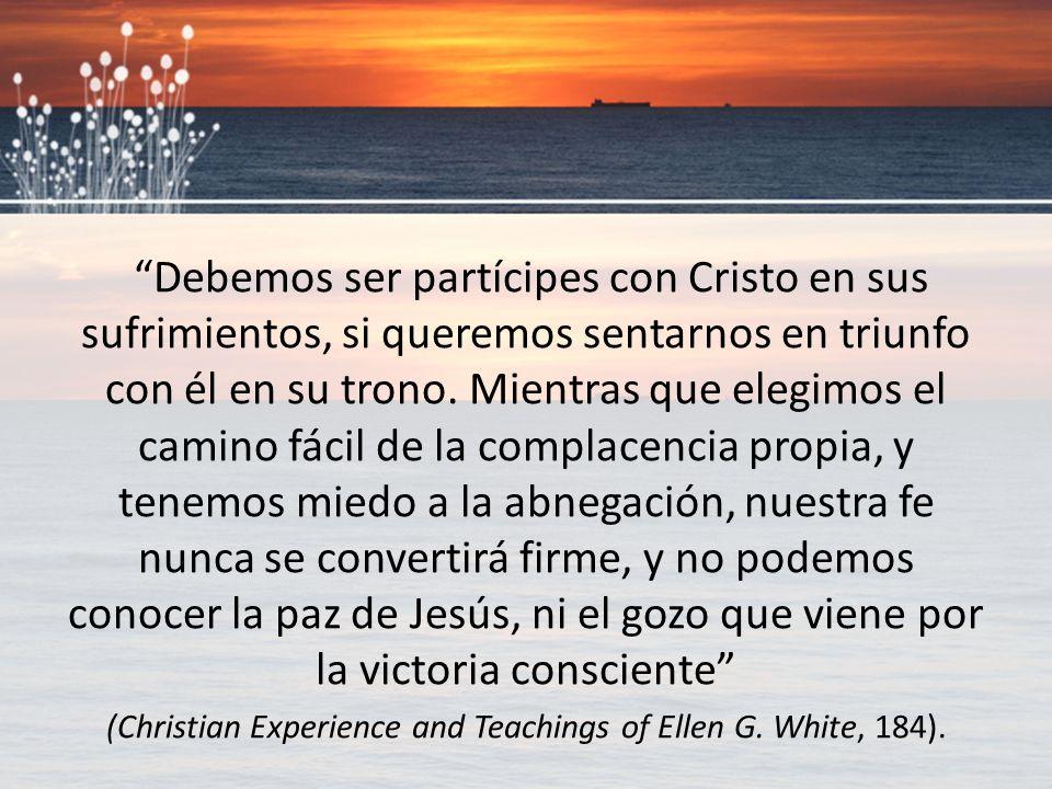 Debemos ser partícipes con Cristo en sus sufrimientos, si queremos sentarnos en triunfo con él en su trono. Mientras que elegimos el camino fácil de l