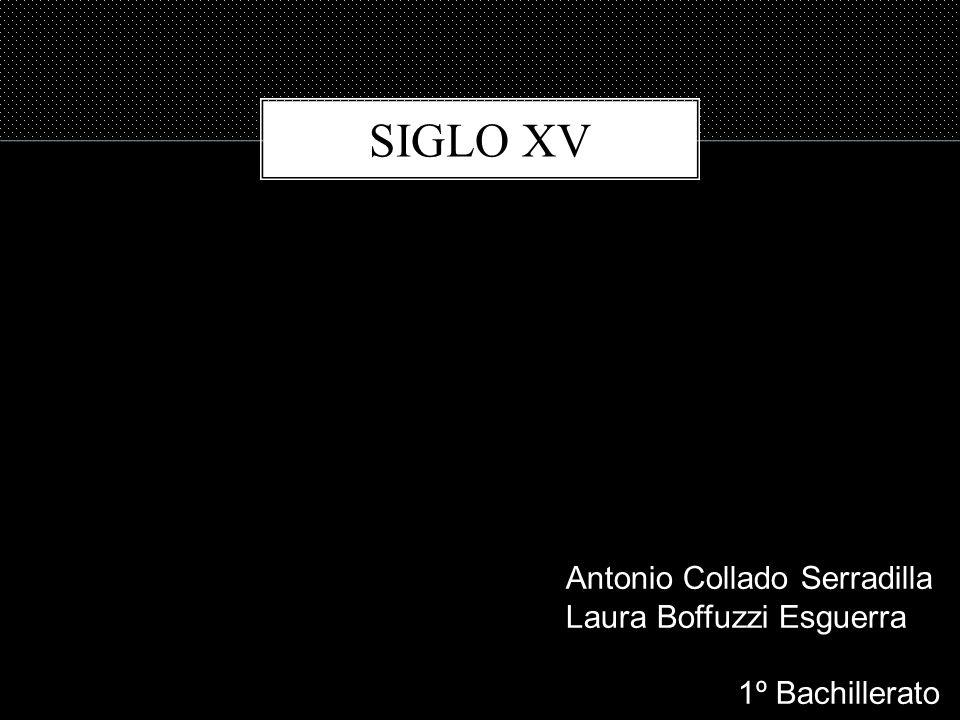 Antonio Collado Serradilla Laura Boffuzzi Esguerra 1º Bachillerato SIGLO XV