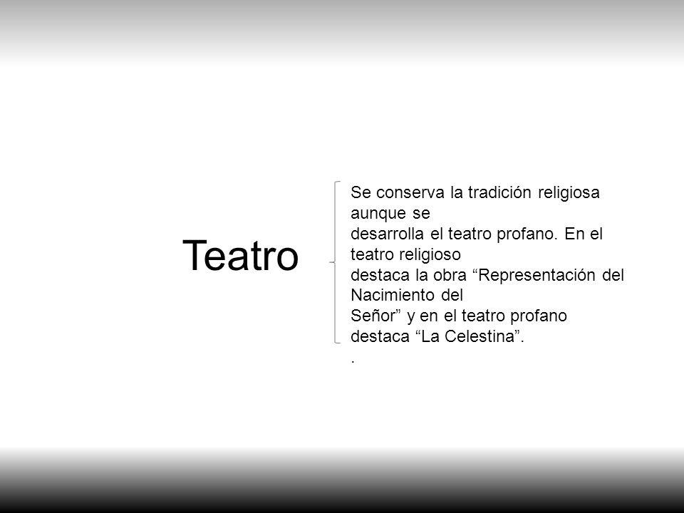 Teatro Se conserva la tradición religiosa aunque se desarrolla el teatro profano. En el teatro religioso destaca la obra Representación del Nacimiento