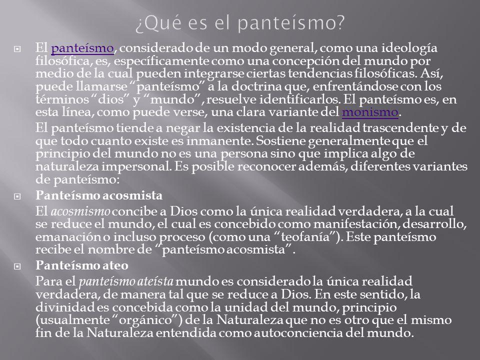 El panteísmo, considerado de un modo general, como una ideología filosófica, es, específicamente como una concepción del mundo por medio de la cual pu