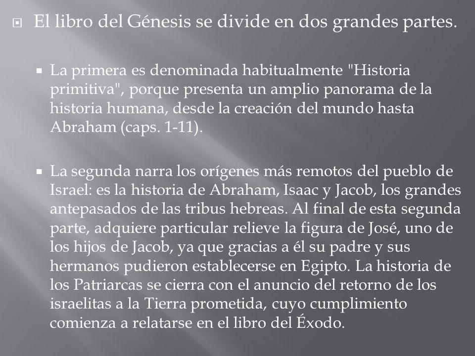 El libro del Génesis se divide en dos grandes partes. La primera es denominada habitualmente