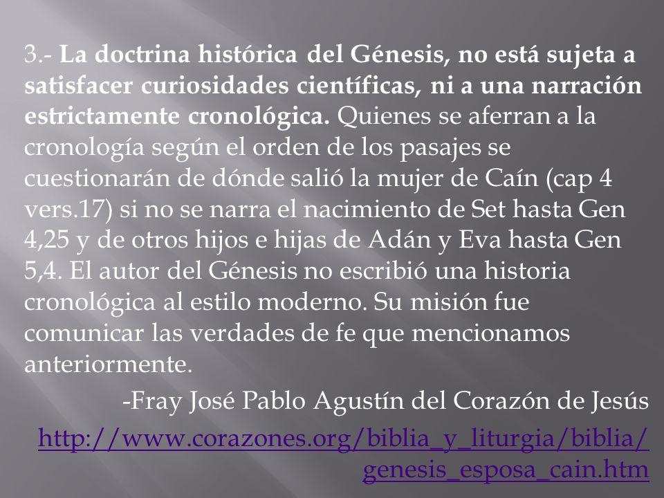 3.- La doctrina histórica del Génesis, no está sujeta a satisfacer curiosidades científicas, ni a una narración estrictamente cronológica. Quienes se