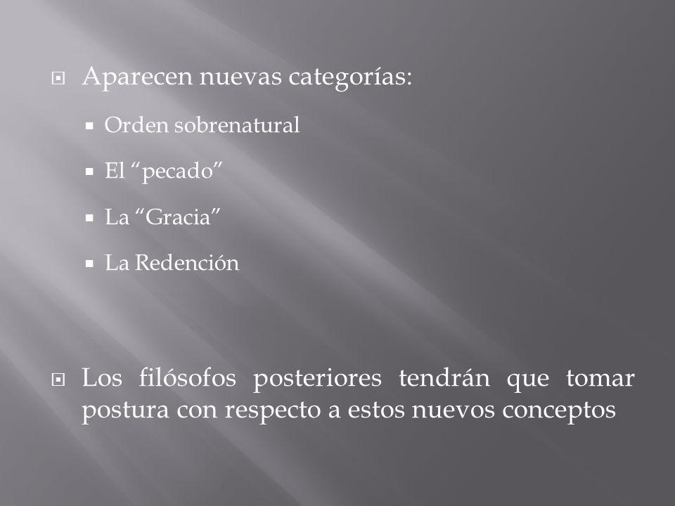 Aparecen nuevas categorías: Orden sobrenatural El pecado La Gracia La Redención Los filósofos posteriores tendrán que tomar postura con respecto a est