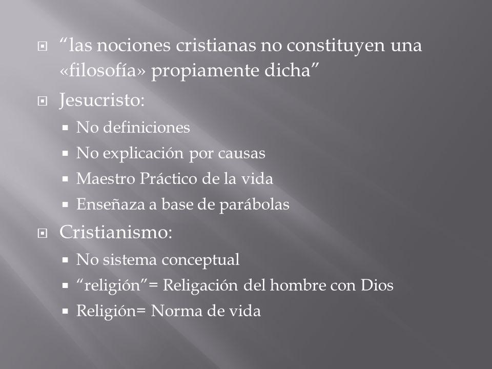 las nociones cristianas no constituyen una «filosofía» propiamente dicha Jesucristo: No definiciones No explicación por causas Maestro Práctico de la