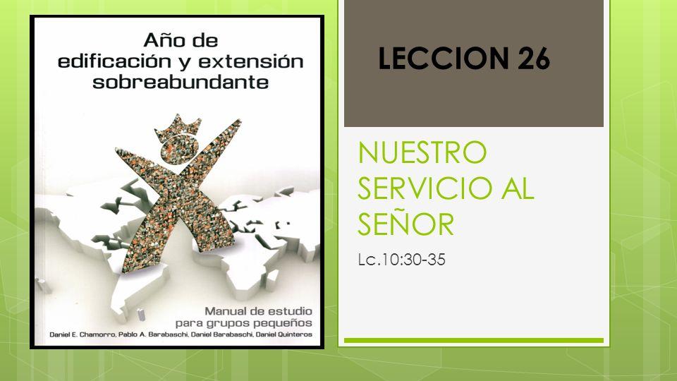NUESTRO SERVICIO AL SEÑOR Lc.10:30-35 LECCION 26
