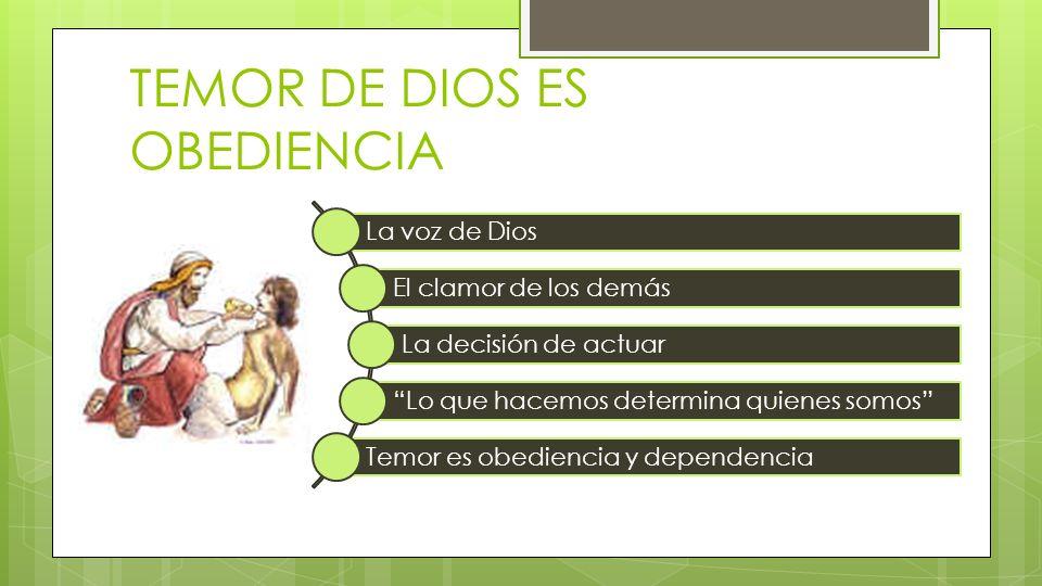 TEMOR DE DIOS ES OBEDIENCIA La voz de Dios El clamor de los demás La decisión de actuar Lo que hacemos determina quienes somos Temor es obediencia y dependencia