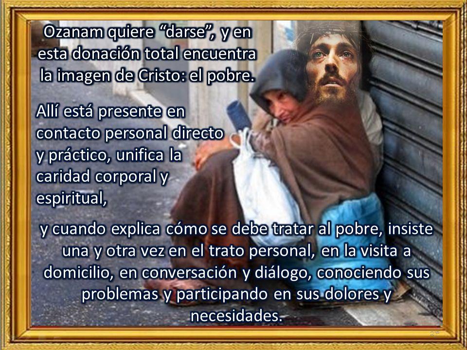 26 El actuar de Federico Ozanam, su caridad hacia los pobres, era verdaderamente expresión de la virtud teologal de la caridad.