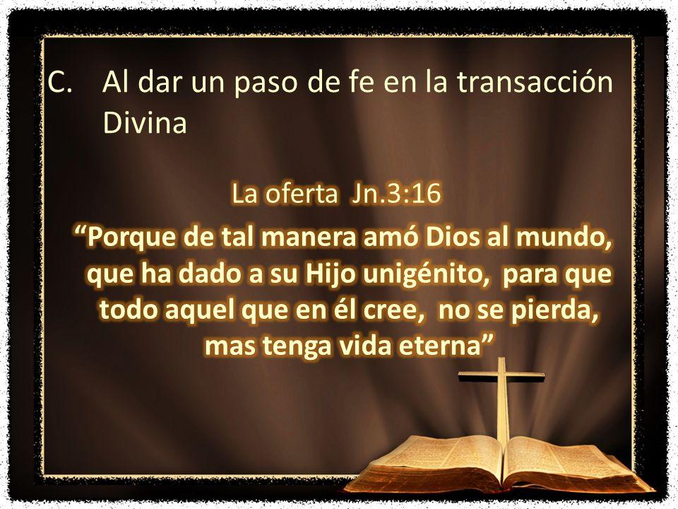 C.Al dar un paso de fe en la transacción Divina