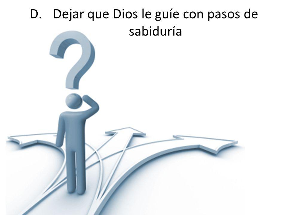 D.Dejar que Dios le guíe con pasos de sabiduría