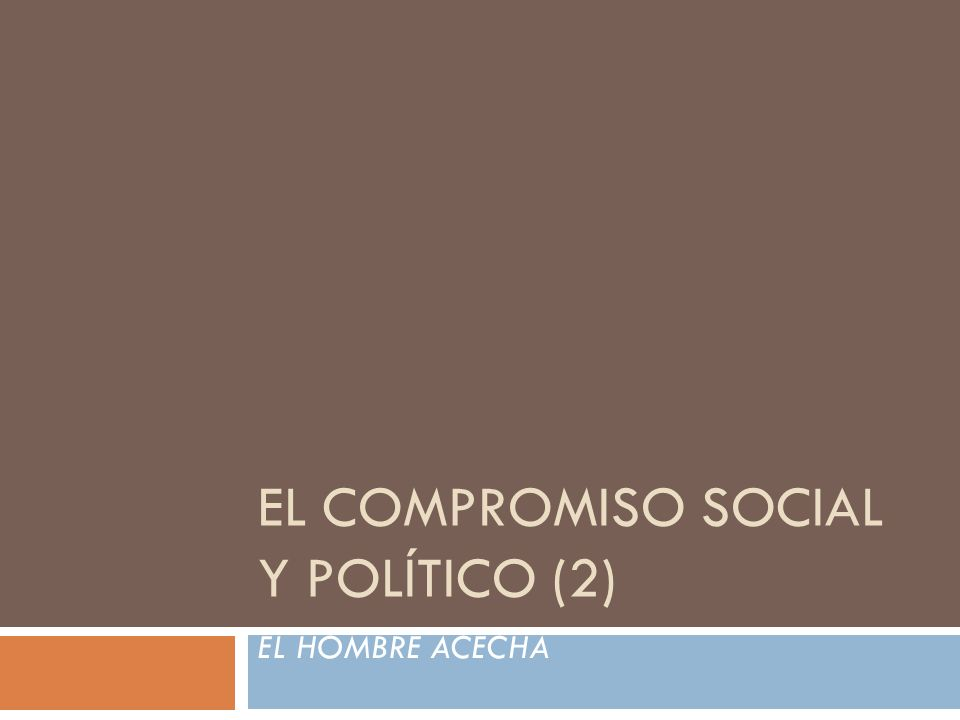 EL COMPROMISO SOCIAL Y POLÍTICO (2) EL HOMBRE ACECHA