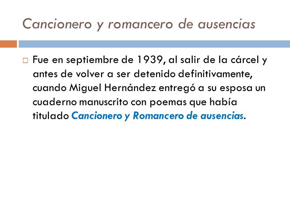 Cancionero y romancero de ausencias Fue en septiembre de 1939, al salir de la cárcel y antes de volver a ser detenido definitivamente, cuando Miguel H
