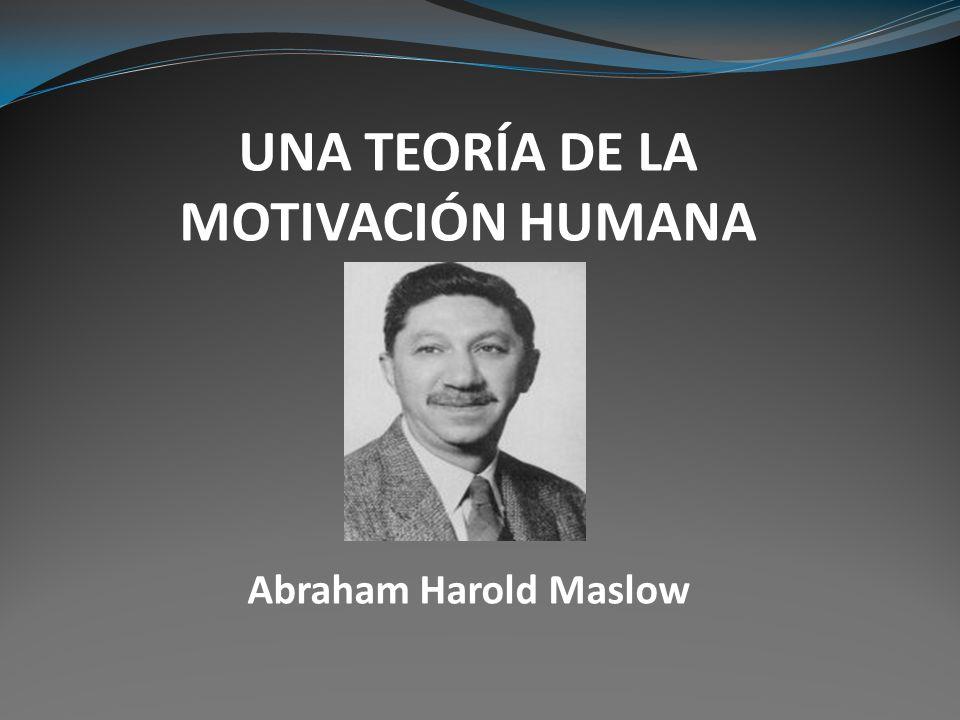 UNA TEORÍA DE LA MOTIVACIÓN HUMANA Abraham Harold Maslow