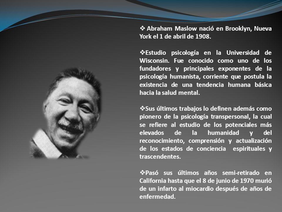 Abraham Maslow nació en Brooklyn, Nueva York el 1 de abril de 1908. Estudio psicología en la Universidad de Wisconsin. Fue conocido como uno de los fu