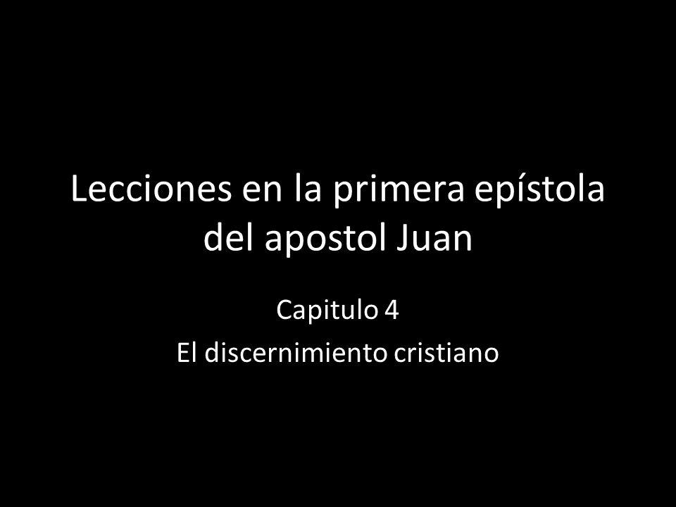 Lecciones en la primera epístola del apostol Juan Capitulo 4 El discernimiento cristiano