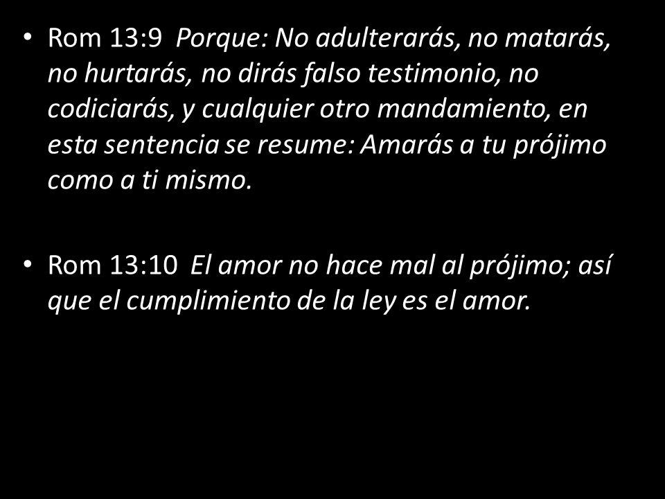 Rom 13:9 Porque: No adulterarás, no matarás, no hurtarás, no dirás falso testimonio, no codiciarás, y cualquier otro mandamiento, en esta sentencia se