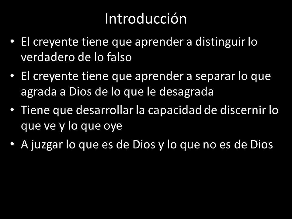 Introducción El creyente tiene que aprender a distinguir lo verdadero de lo falso El creyente tiene que aprender a separar lo que agrada a Dios de lo