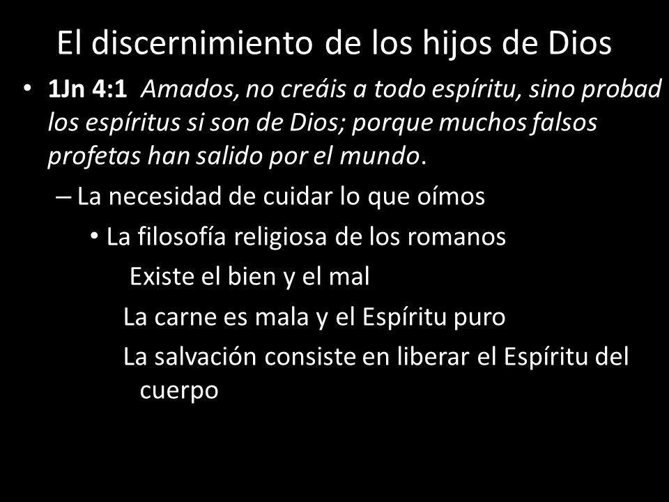 El discernimiento de los hijos de Dios 1Jn 4:1 Amados, no creáis a todo espíritu, sino probad los espíritus si son de Dios; porque muchos falsos profetas han salido por el mundo.