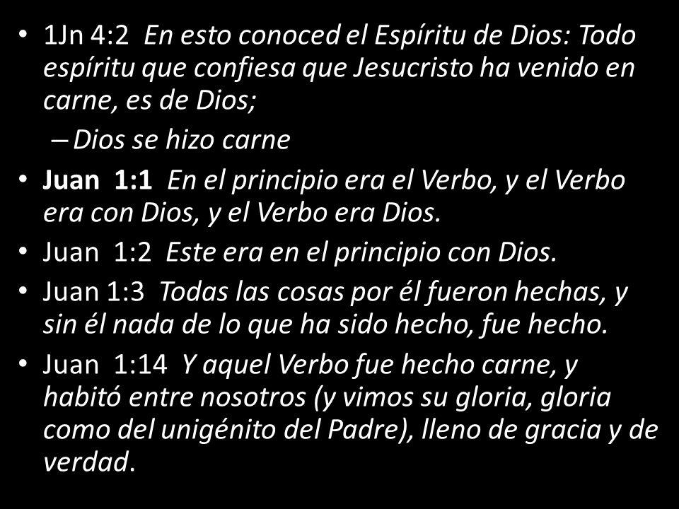 1Jn 4:2 En esto conoced el Espíritu de Dios: Todo espíritu que confiesa que Jesucristo ha venido en carne, es de Dios; – Dios se hizo carne Juan 1:1 En el principio era el Verbo, y el Verbo era con Dios, y el Verbo era Dios.