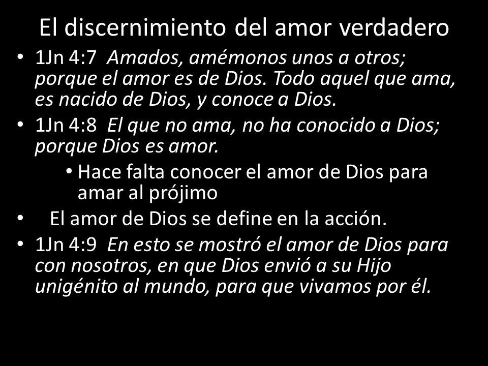 El discernimiento del amor verdadero 1Jn 4:7 Amados, amémonos unos a otros; porque el amor es de Dios. Todo aquel que ama, es nacido de Dios, y conoce