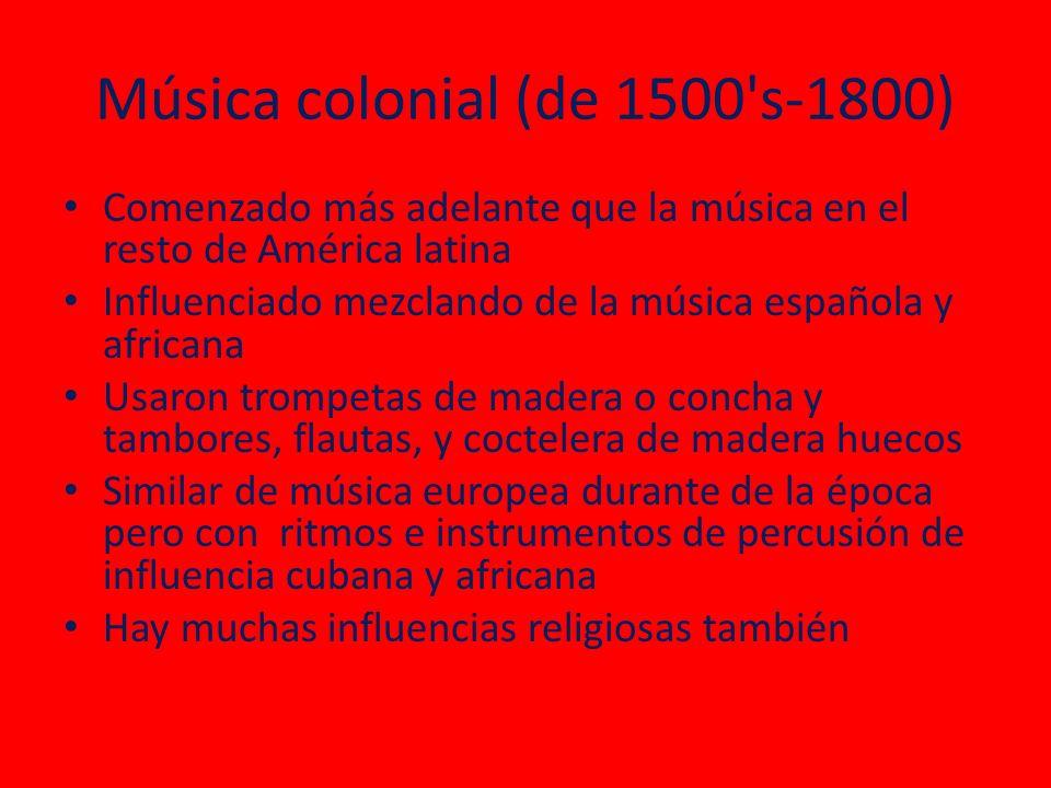 Música colonial (de 1500 s-1800) Comenzado más adelante que la música en el resto de América latina Influenciado mezclando de la música española y africana Usaron trompetas de madera o concha y tambores, flautas, y coctelera de madera huecos Similar de música europea durante de la época pero con ritmos e instrumentos de percusión de influencia cubana y africana Hay muchas influencias religiosas también